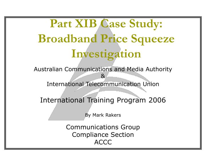 Part xib case study broadband price squeeze investigation