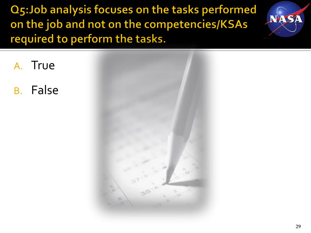 Q5:Job analysis focuses on the tasks performed