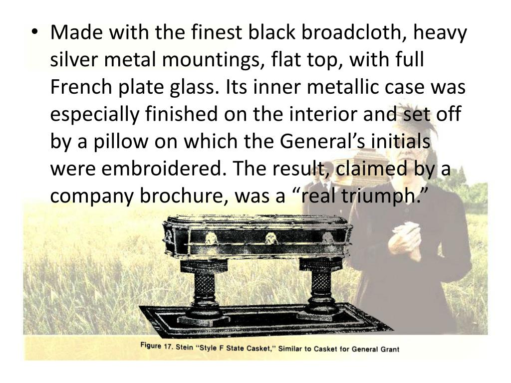 "Made with the finest black broadcloth, heavy silver metal mountings, flat top, with full French plate glass. Its inner metallic case was especially finished on the interior and set off by a pillow on which the General's initials were embroidered. The result, claimed by a company brochure, was a ""real triumph."""