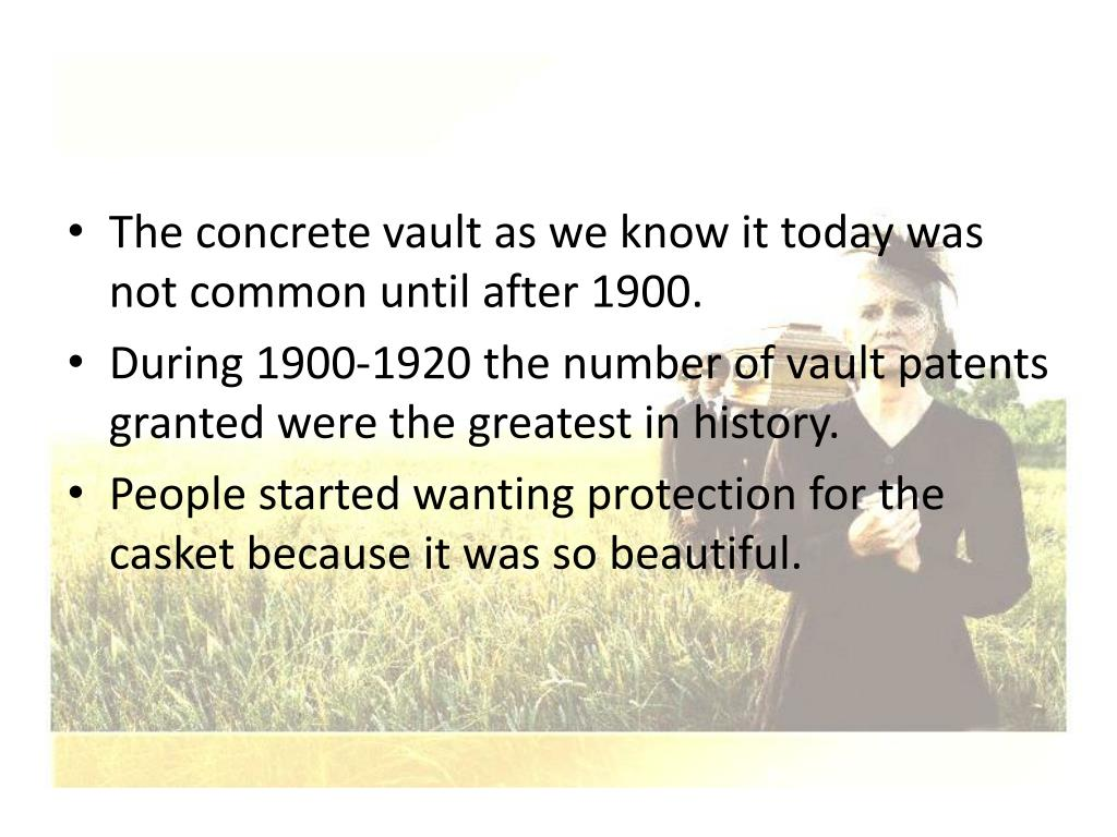 The concrete vault as we know it today was not common until after 1900.