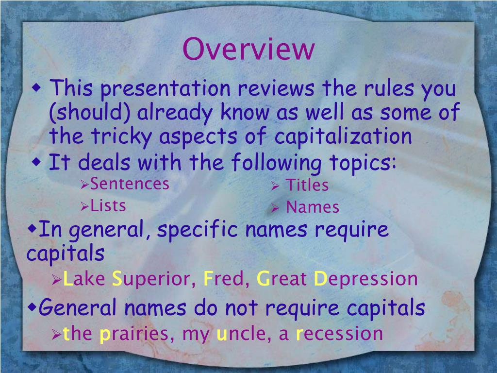 This presentation reviews the rules you (should) already know as well as some of  the tricky aspects of capitalization