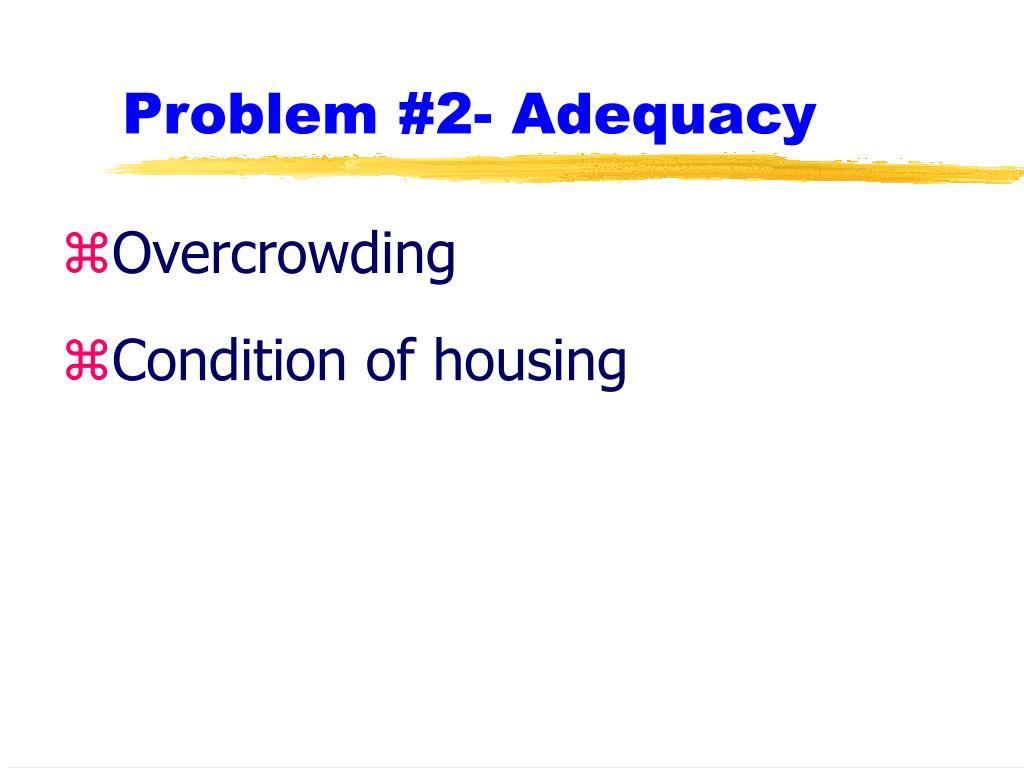 Problem #2- Adequacy