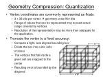 geometry compression quantization