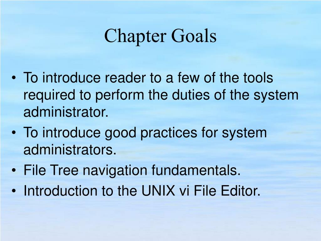 To introduce reader to a few of the tools required to perform the duties of the system administrator.