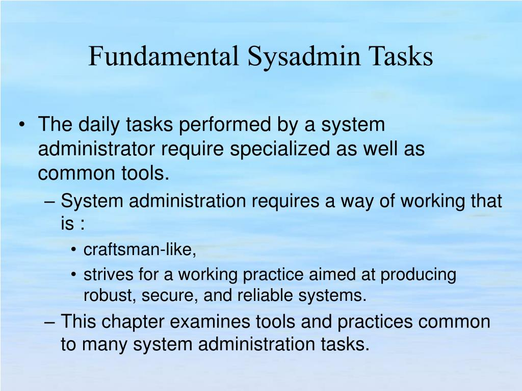 The daily tasks performed by a system administrator require specialized as well as common tools.