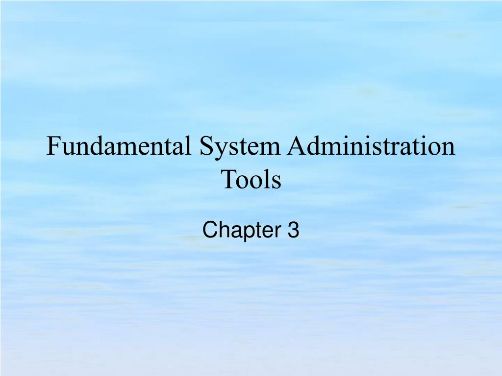 Fundamental System Administration Tools