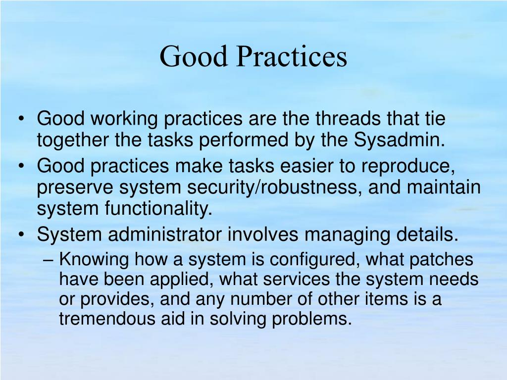 Good working practices are the threads that tie together the tasks performed by the Sysadmin.