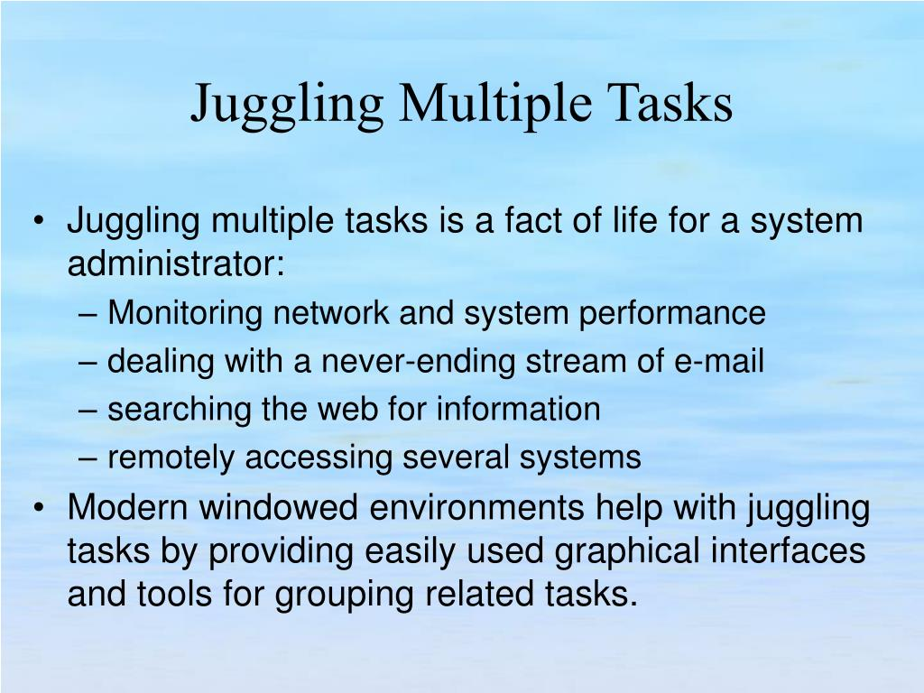 Juggling multiple tasks is a fact of life for a system administrator: