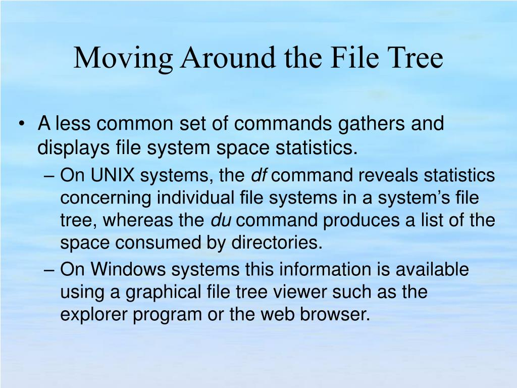 A less common set of commands gathers and displays file system space statistics.