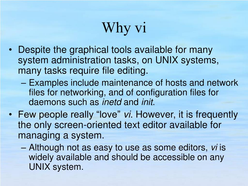 Despite the graphical tools available for many system administration tasks, on UNIX systems, many tasks require file editing.