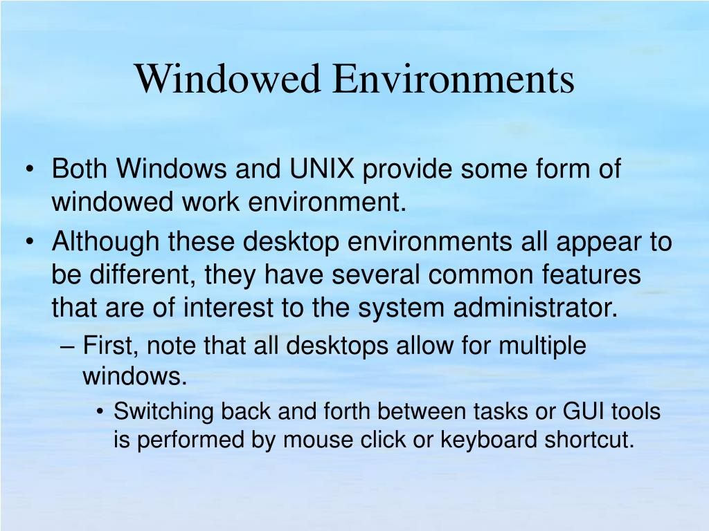 Both Windows and UNIX provide some form of windowed work environment.