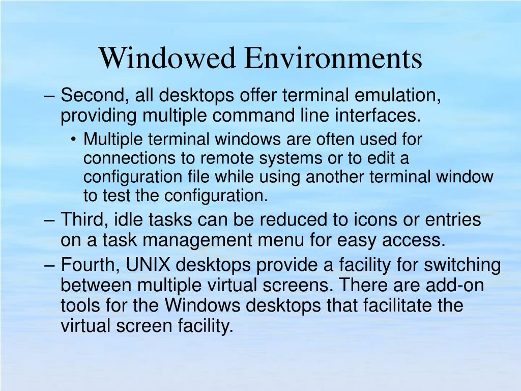 Second, all desktops offer terminal emulation, providing multiple command line interfaces.
