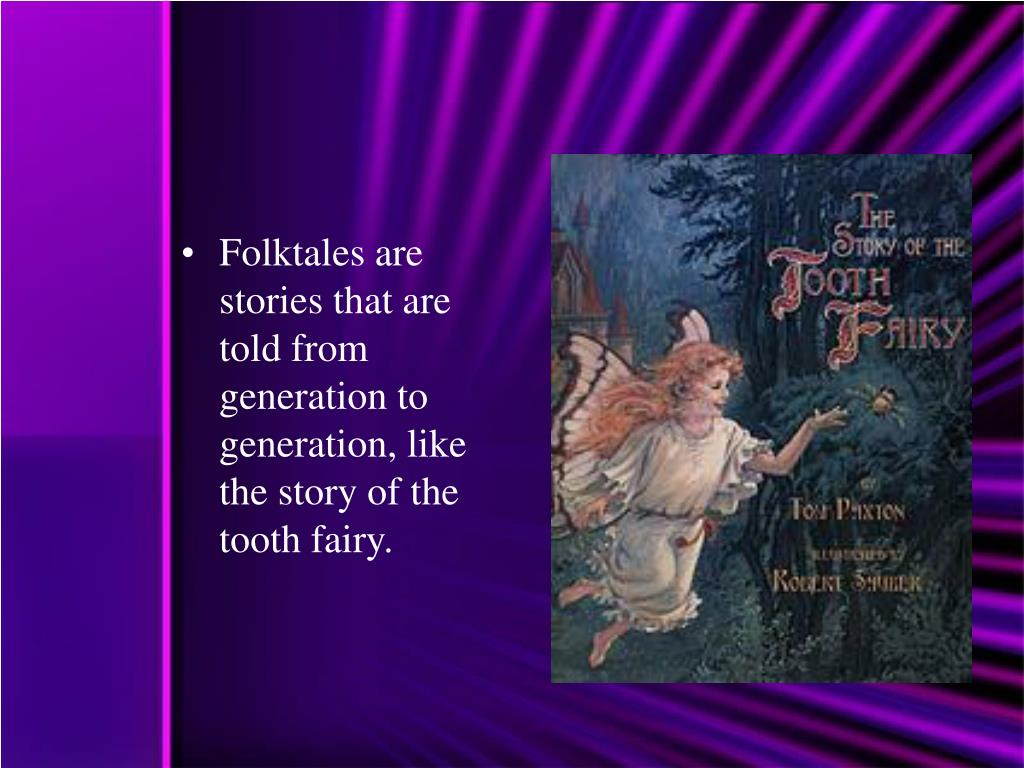 Folktales are stories that are told from generation to generation, like the story of the tooth fairy.