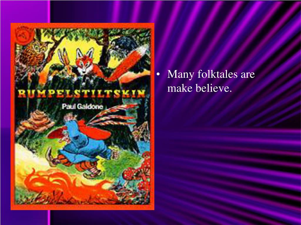 Many folktales are make believe.