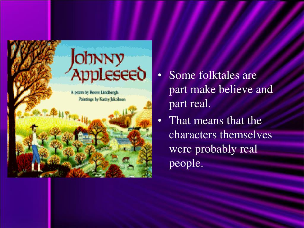 Some folktales are part make believe and part real.