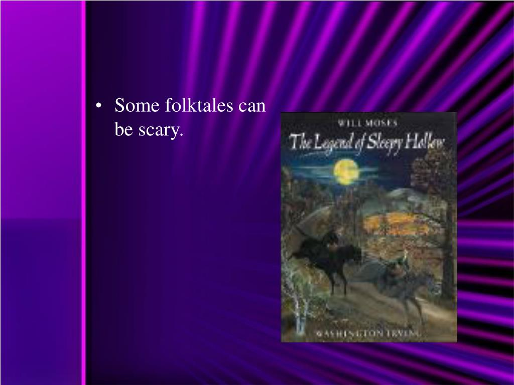 Some folktales can be scary.