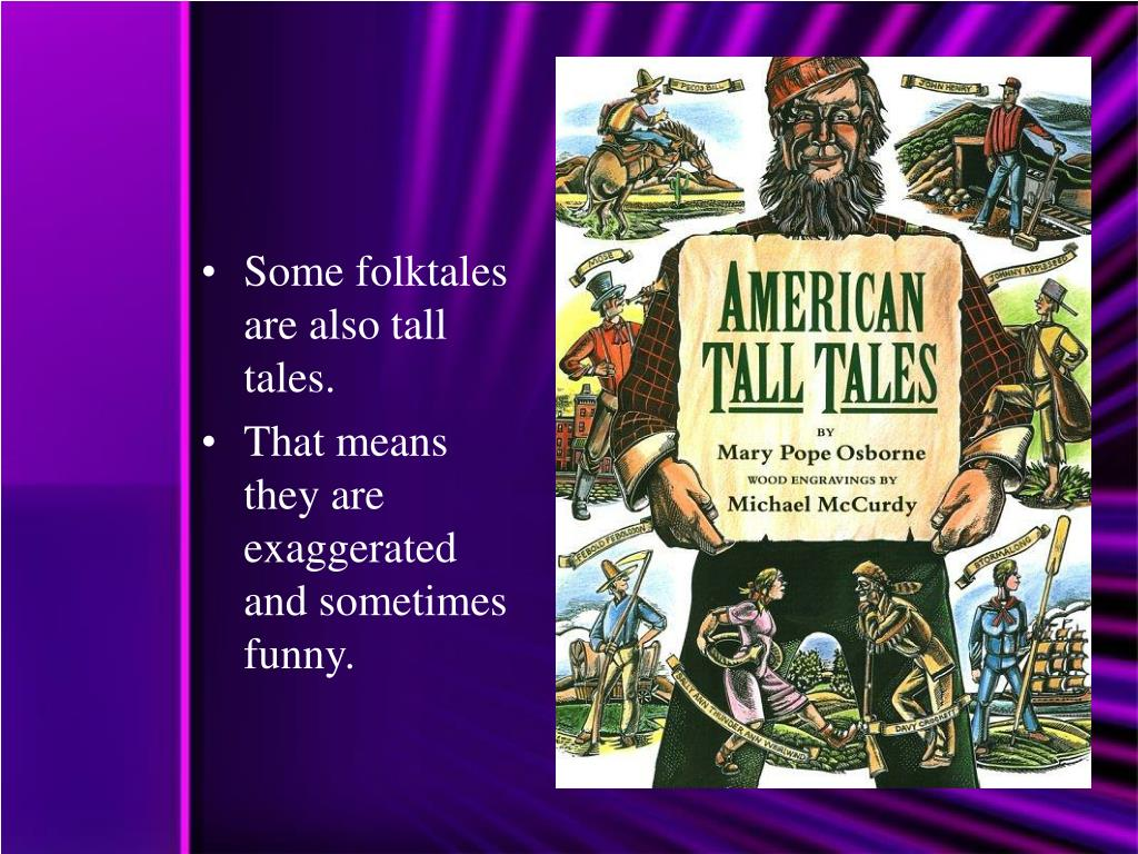 Some folktales are also tall tales.