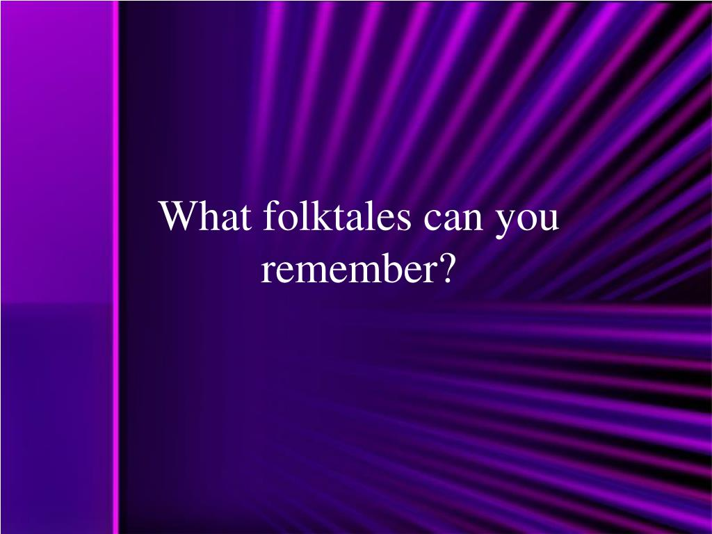 What folktales can you remember?