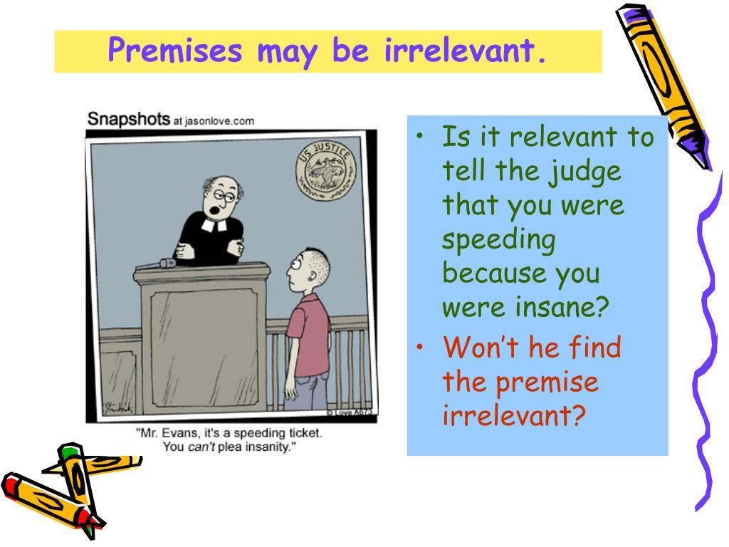 Premises may be irrelevant.