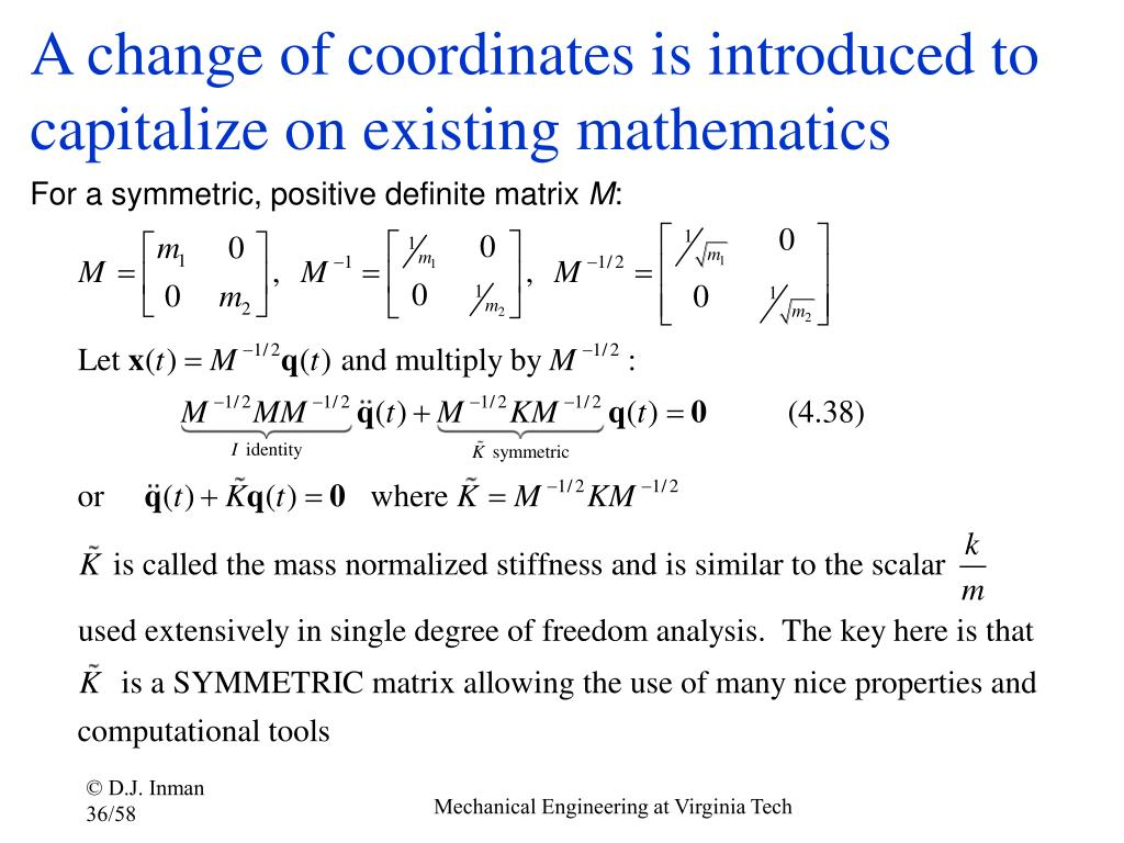 A change of coordinates is introduced to capitalize on existing mathematics