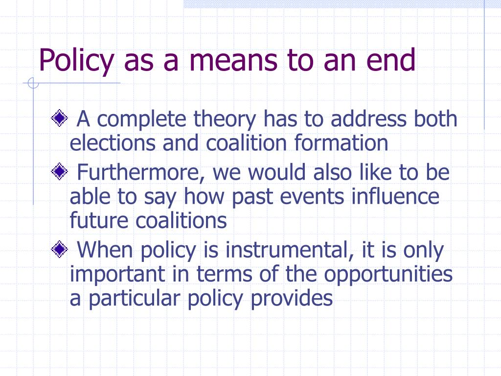 Policy as a means to an end