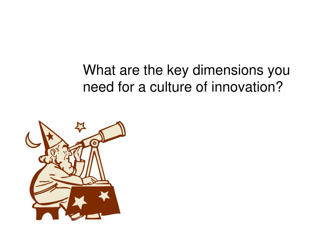 What are the key dimensions you need for a culture of innovation?