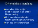 deterministic searching