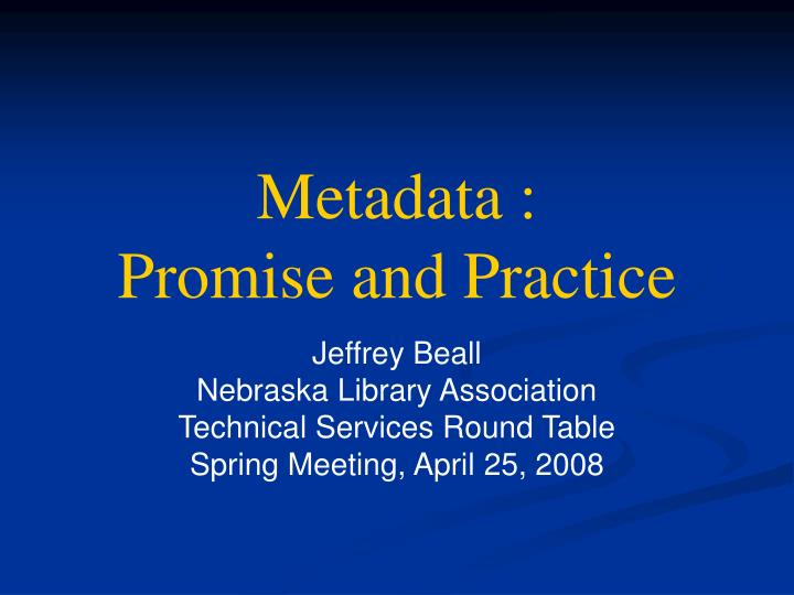 Metadata promise and practice