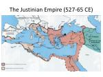 the justinian empire 527 65 ce