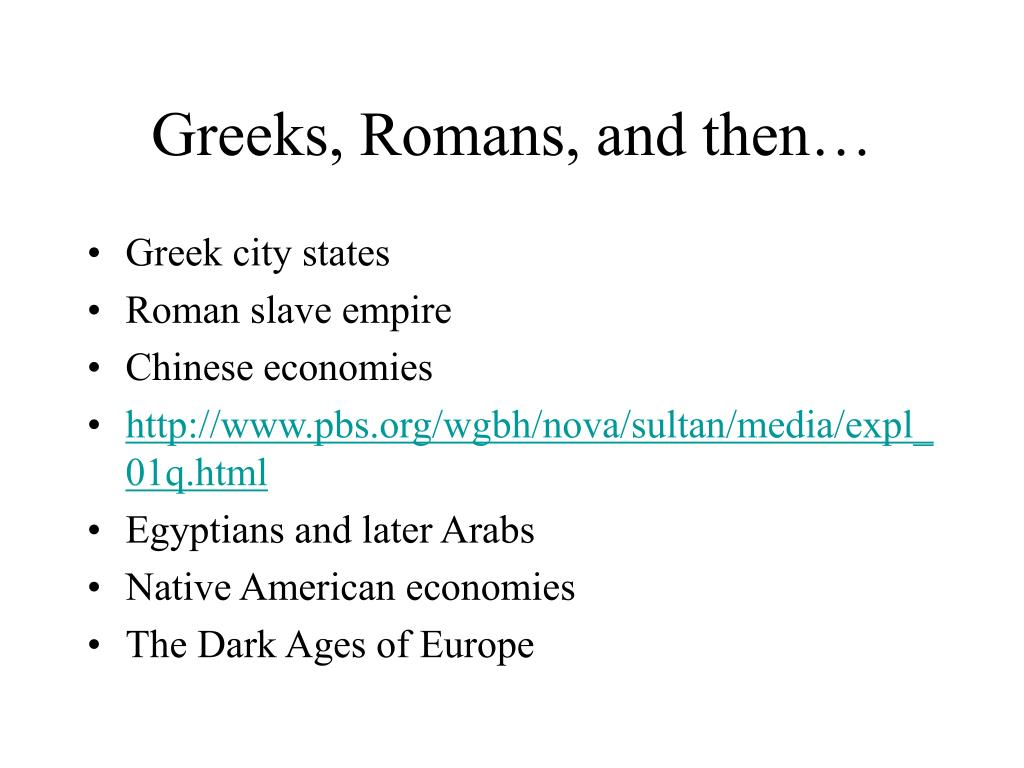 Greeks, Romans, and then…