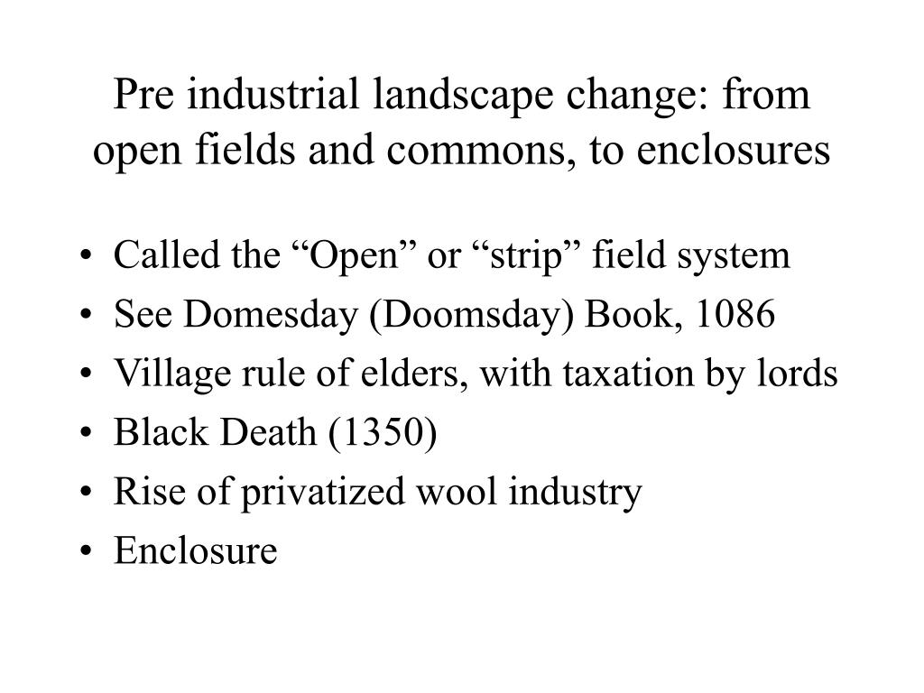 Pre industrial landscape change: from open fields and commons, to enclosures