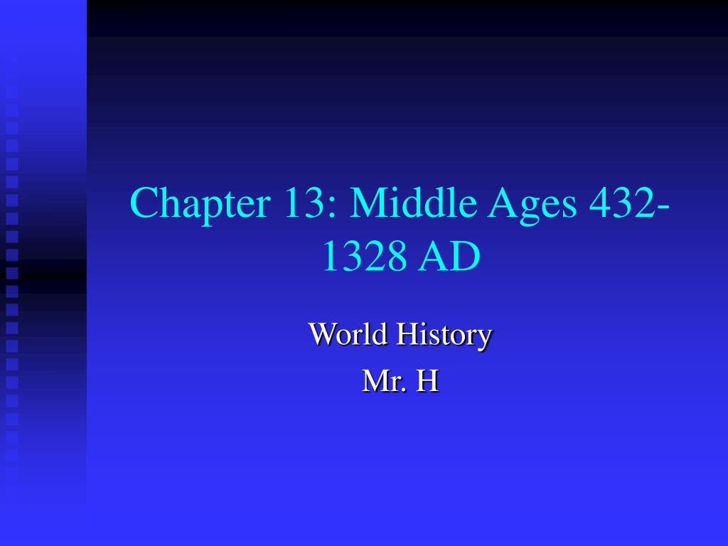 Chapter 13: Middle Ages 432-1328 AD