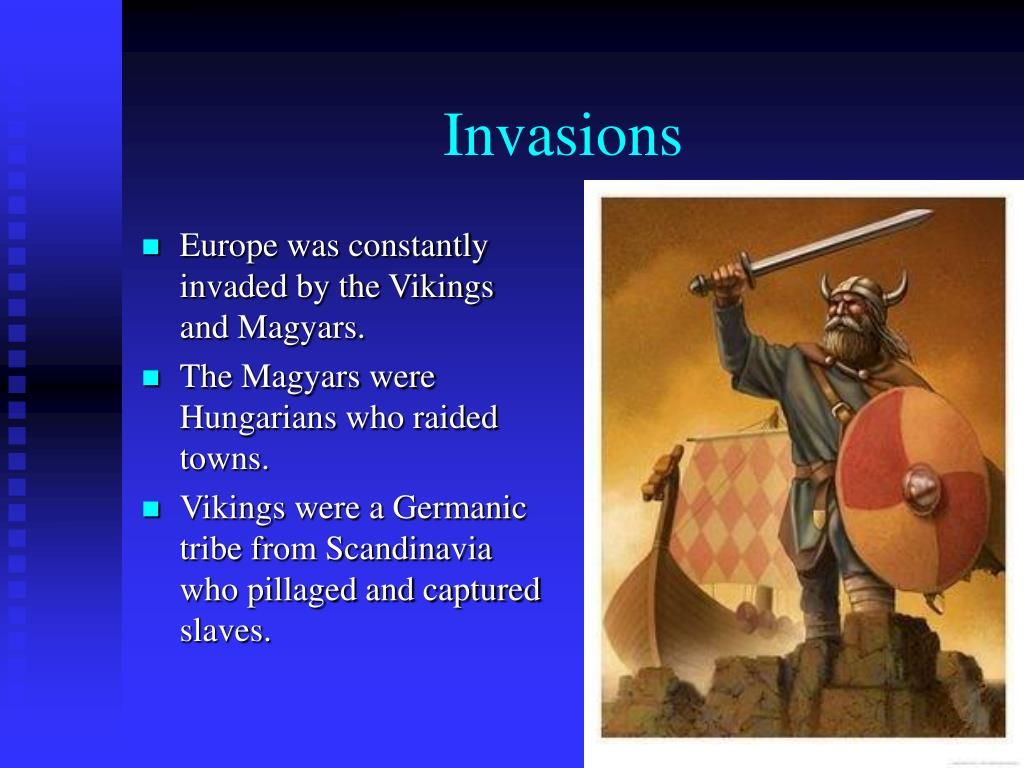 Europe was constantly invaded by the Vikings and Magyars.