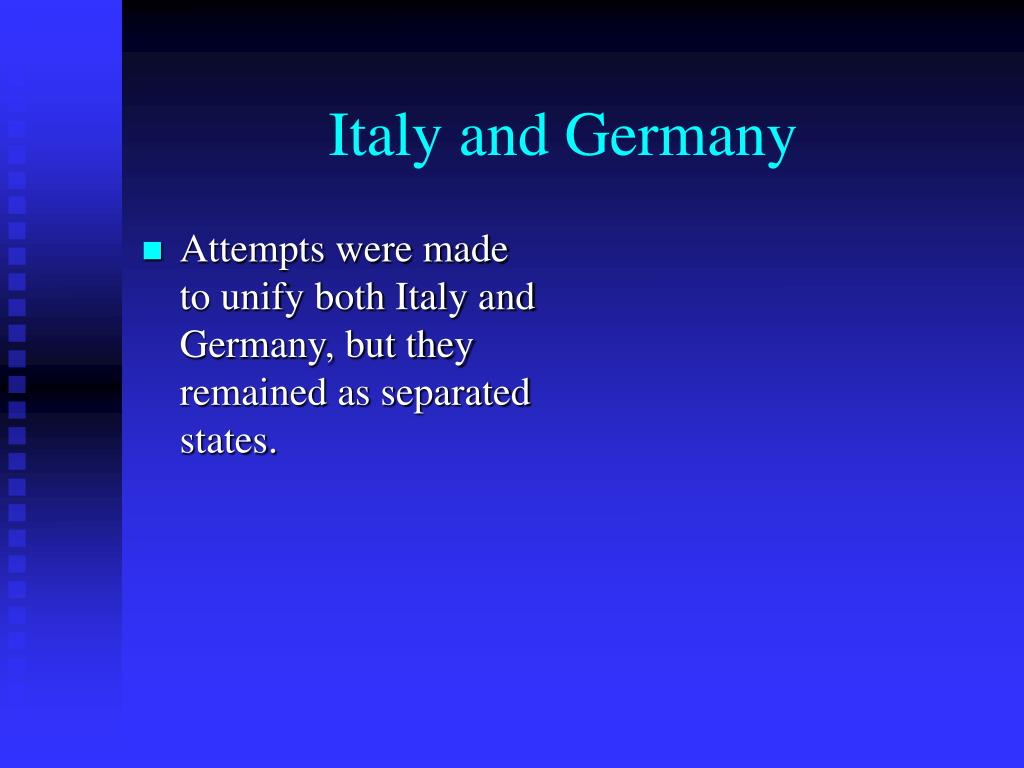 Attempts were made to unify both Italy and Germany, but they remained as separated states.