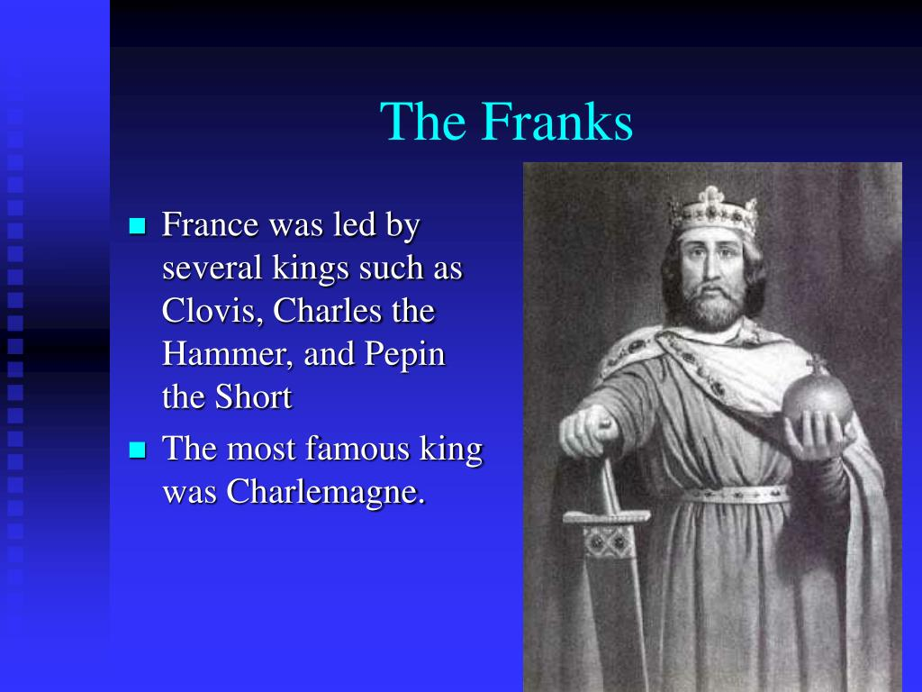 France was led by several kings such as Clovis, Charles the Hammer, and Pepin the Short