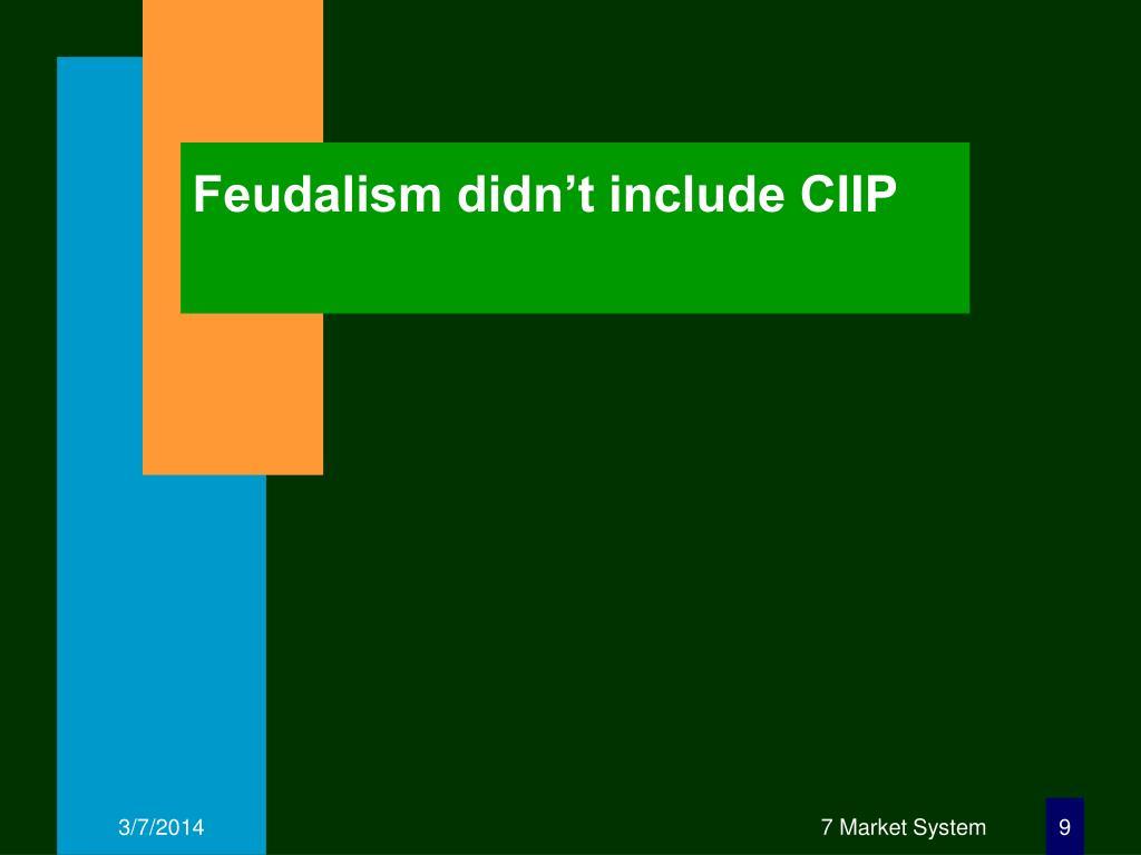 Feudalism didn't include CIIP