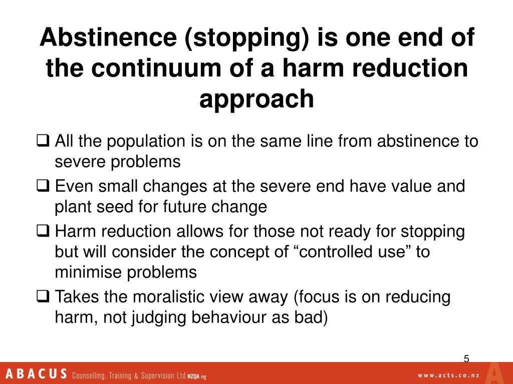 Abstinence (stopping) is one end of the continuum of a harm reduction approach