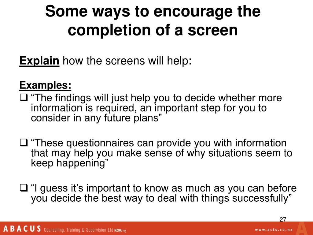 Some ways to encourage the completion of a screen