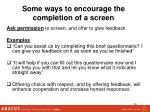 some ways to encourage the completion of a screen28