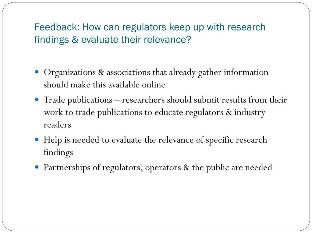 Feedback: How can regulators keep up with research findings & evaluate their relevance?