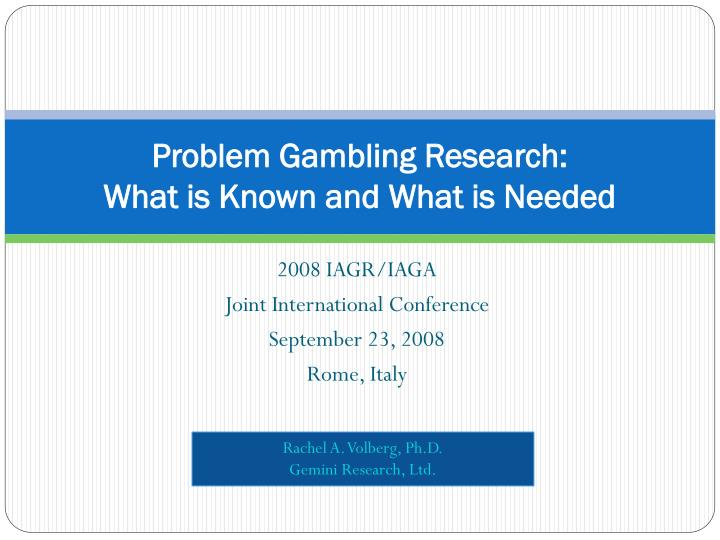 Problem gambling research what is known and what is needed