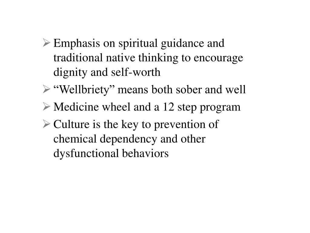 Emphasis on spiritual guidance and traditional native thinking to encourage dignity and self-worth