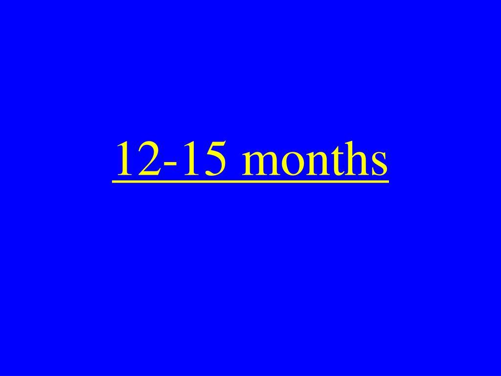 12-15 months