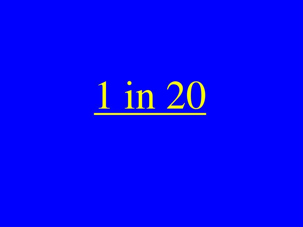 1 in 20
