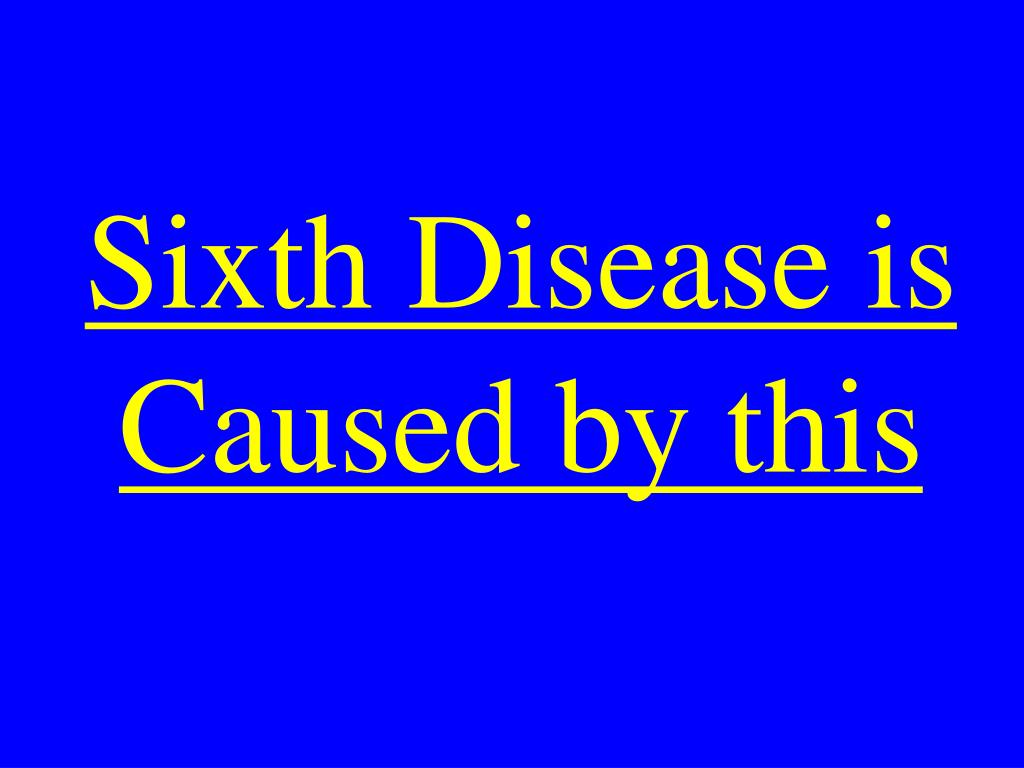 Sixth Disease is