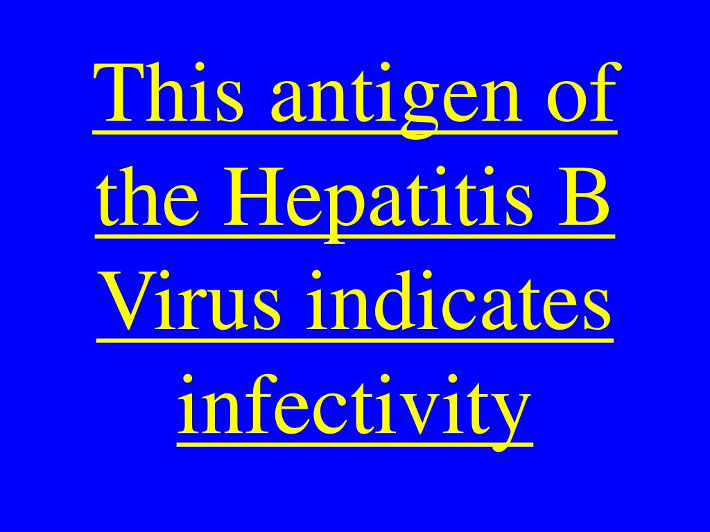 This antigen of the Hepatitis B Virus indicates infectivity