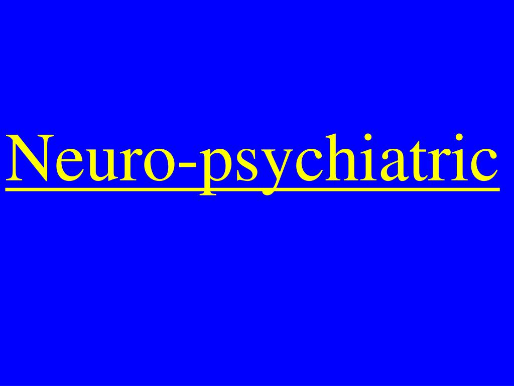 Neuro-psychiatric