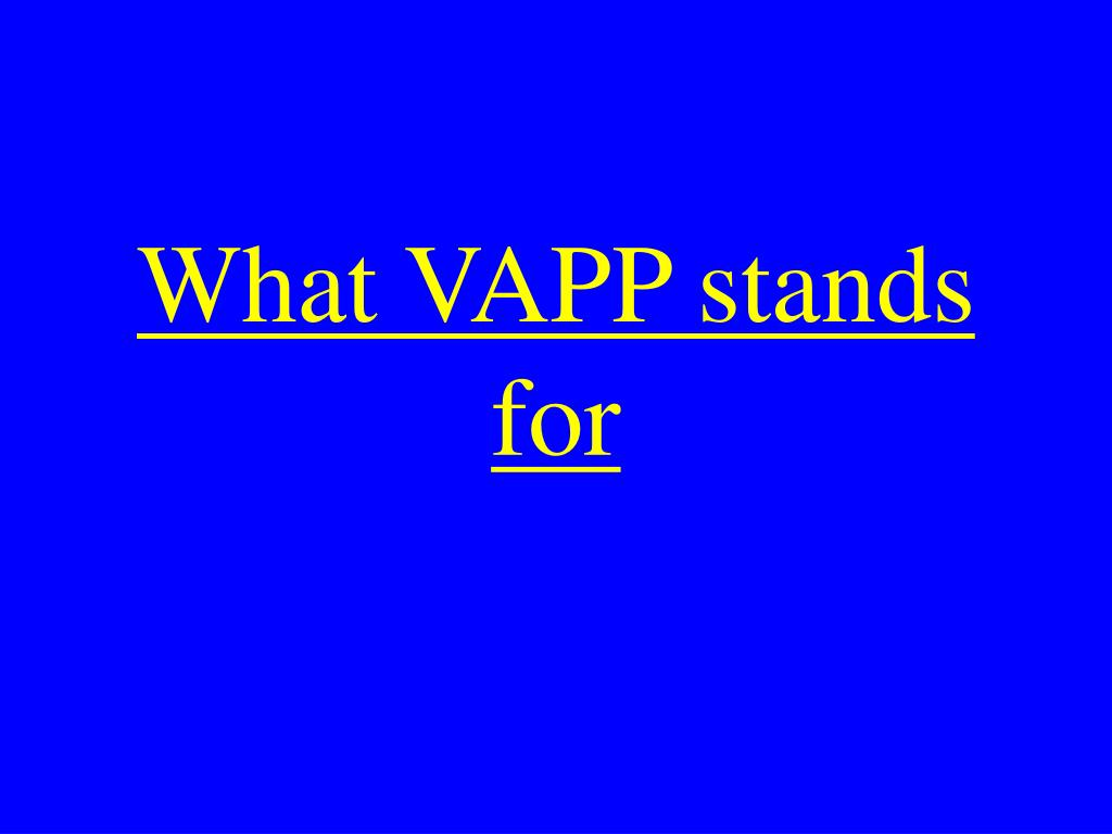 What VAPP stands for