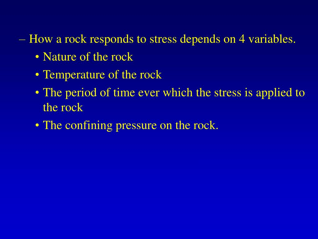 How a rock responds to stress depends on 4 variables.