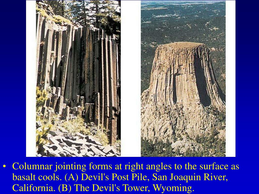 Columnar jointing forms at right angles to the surface as basalt cools. (A) Devil's Post Pile, San Joaquin River, California. (B) The Devil's Tower, Wyoming.